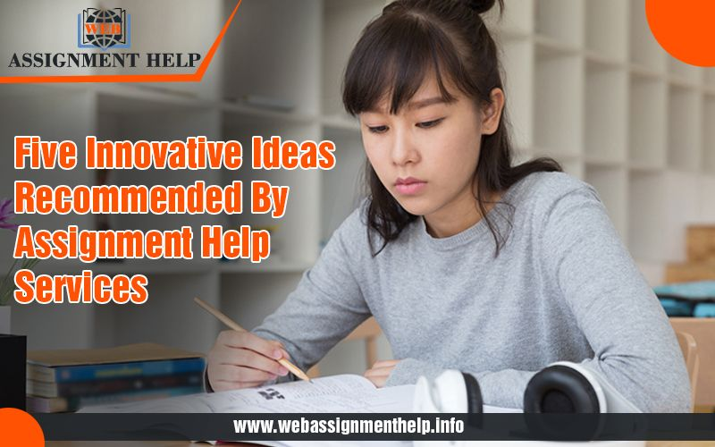 Five innovative ideas recommended by assignment help services